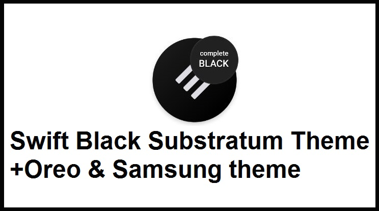Swift Black Substratum Theme +Oreo & Samsung theme apk v14.1